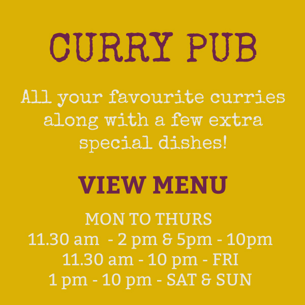 The Vine - Curry pub, all your favourite curries along with a few extra special dishes! Available from Mon to Thurs 11.30am  - 2 pm & 5pm - 10pm. 11.30 am - 10 pm  - Frid. 1 pm - 10 pm - Sat & Sun