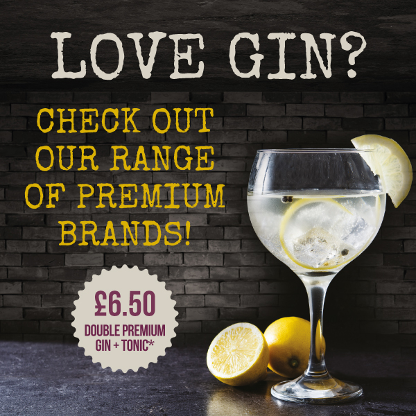 Love gin? Check out our range of Premium brands! Only £6.50 for a double Premium gin and toni
