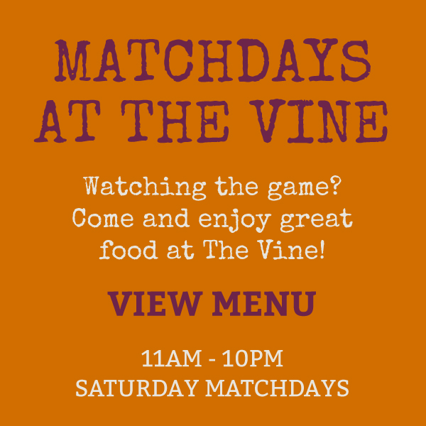 Matchdays at The Vine. Watching the game? If so, come and enjoy great food at The Vine!