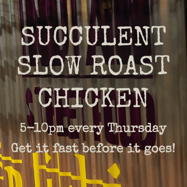 Succulent slow roast chicken. 5-10pm every Thursday. Get it fast before it goes! Only £4.75!