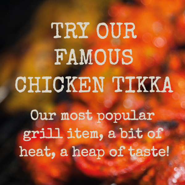 The Vine - Try our famous chicken tikka, our most popular grill item, a bit of heat, a heap of taste! Only £4.75.