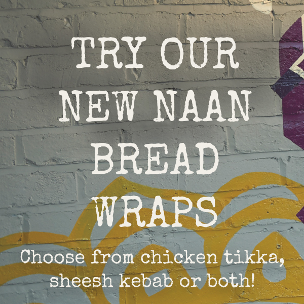 The Vine - try our NEW naan bread wraps, choose from chicken tikka, sheesh kebab or both! From £6.75.